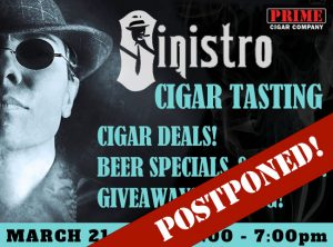 Sinistro Cigar Tasting at Prime Cigar   March 21, 2020 3-7pm